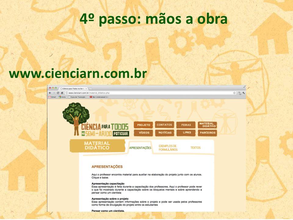 4º passo: mãos a obra www.cienciarn.com.br