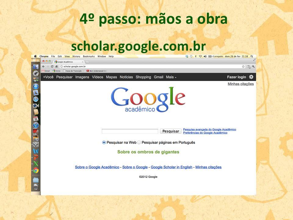 4º passo: mãos a obra scholar.google.com.br