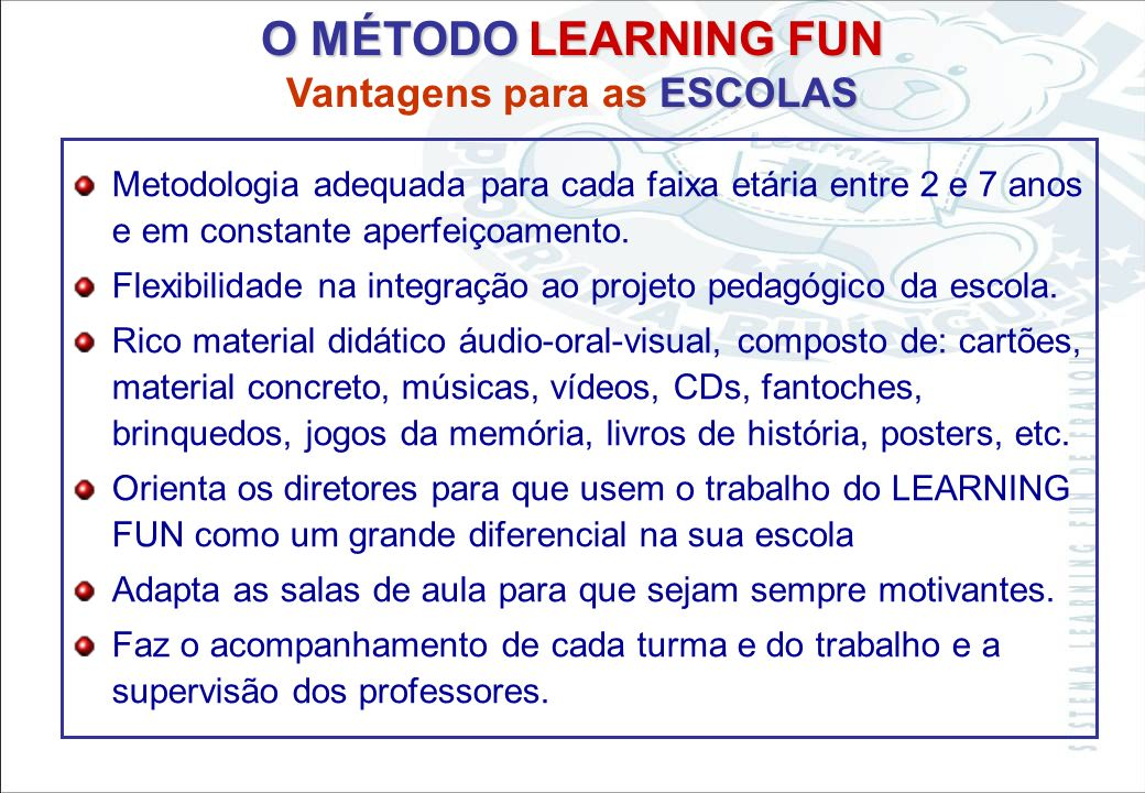 O MÉTODO LEARNING FUN Vantagens para as ESCOLAS