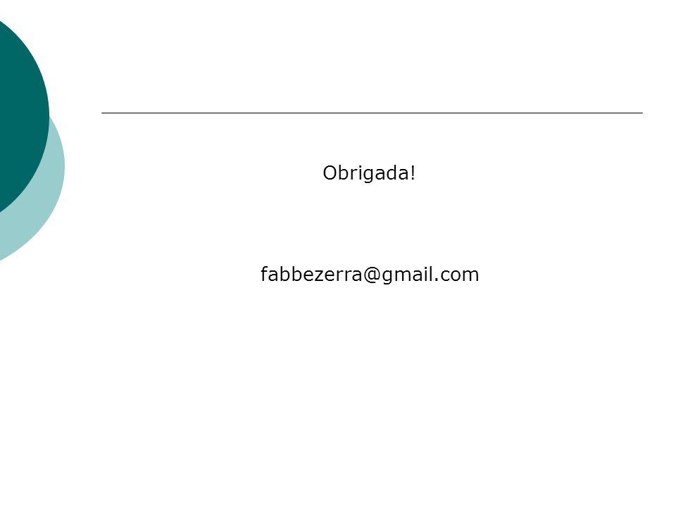 Obrigada! fabbezerra@gmail.com