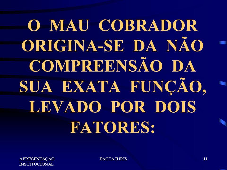 O MAU COBRADOR ORIGINA-SE DA NÃO COMPREENSÃO DA SUA EXATA FUNÇÃO, LEVADO POR DOIS FATORES: