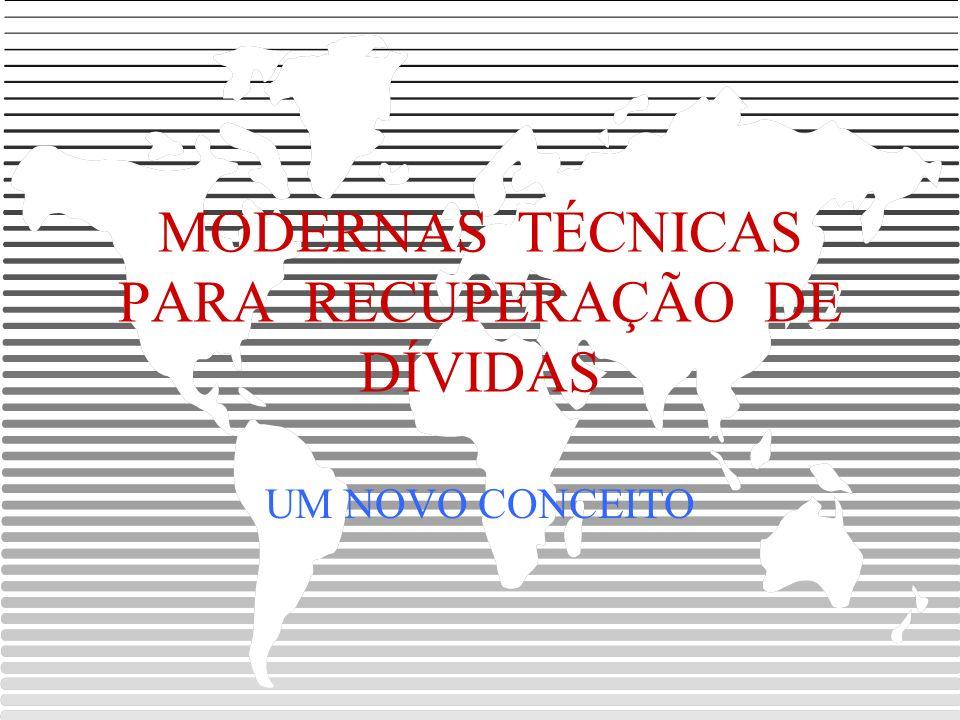 MODERNAS TÉCNICAS PARA RECUPERAÇÃO DE DÍVIDAS