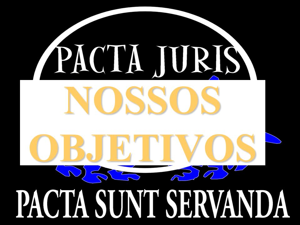 NOSSOS OBJETIVOS APRESENTAÇÃO INSTITUCIONAL PACTA JURIS