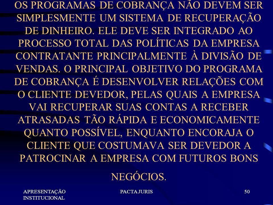 OS PROGRAMAS DE COBRANÇA NÃO DEVEM SER SIMPLESMENTE UM SISTEMA DE RECUPERAÇÃO DE DINHEIRO. ELE DEVE SER INTEGRADO AO PROCESSO TOTAL DAS POLÍTICAS DA EMPRESA CONTRATANTE PRINCIPALMENTE À DIVISÃO DE VENDAS. O PRINCIPAL OBJETIVO DO PROGRAMA DE COBRANÇA É DESENVOLVER RELAÇÕES COM O CLIENTE DEVEDOR, PELAS QUAIS A EMPRESA VAI RECUPERAR SUAS CONTAS A RECEBER ATRASADAS TÃO RÁPIDA E ECONOMICAMENTE QUANTO POSSÍVEL, ENQUANTO ENCORAJA O CLIENTE QUE COSTUMAVA SER DEVEDOR A PATROCINAR A EMPRESA COM FUTUROS BONS NEGÓCIOS.