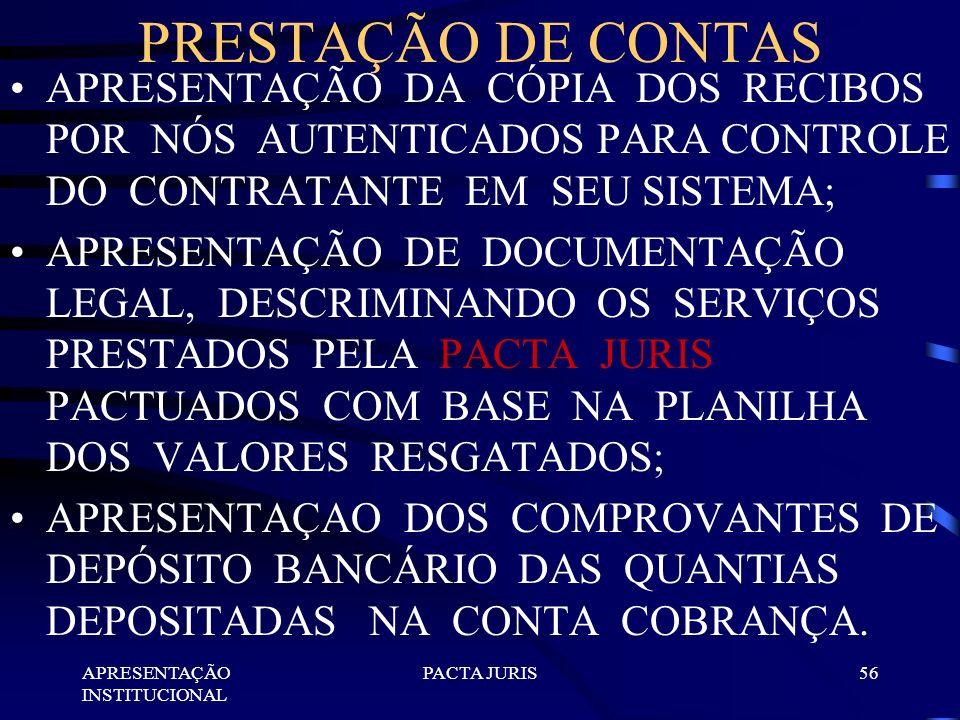 PRESTAÇÃO DE CONTAS APRESENTAÇÃO DA CÓPIA DOS RECIBOS POR NÓS AUTENTICADOS PARA CONTROLE DO CONTRATANTE EM SEU SISTEMA;