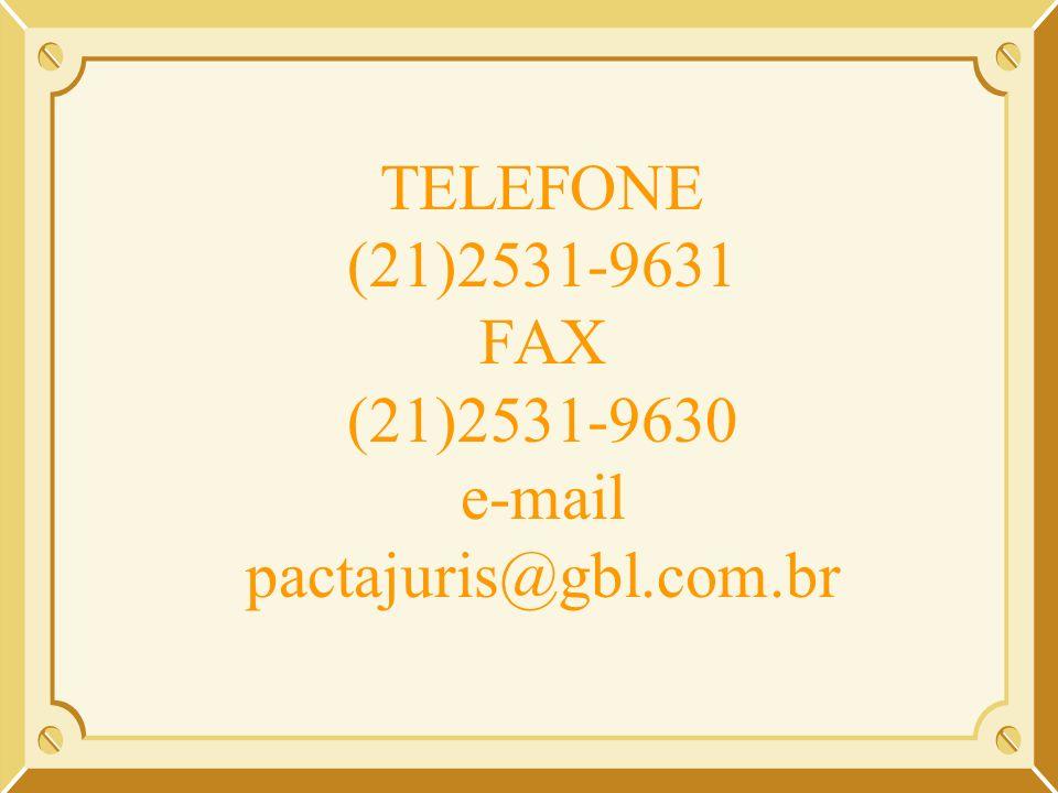 TELEFONE (21)2531-9631 FAX (21)2531-9630 e-mail pactajuris@gbl.com.br