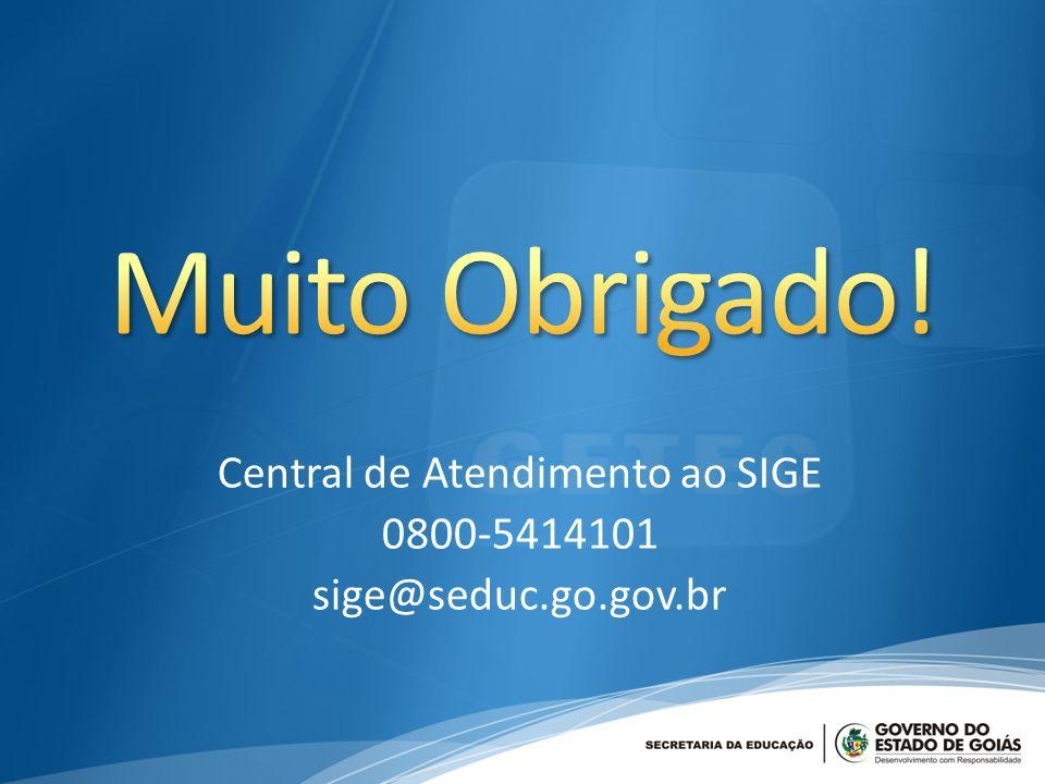 Central de Atendimento ao SIGE 0800-5414101 sige@seduc.go.gov.br