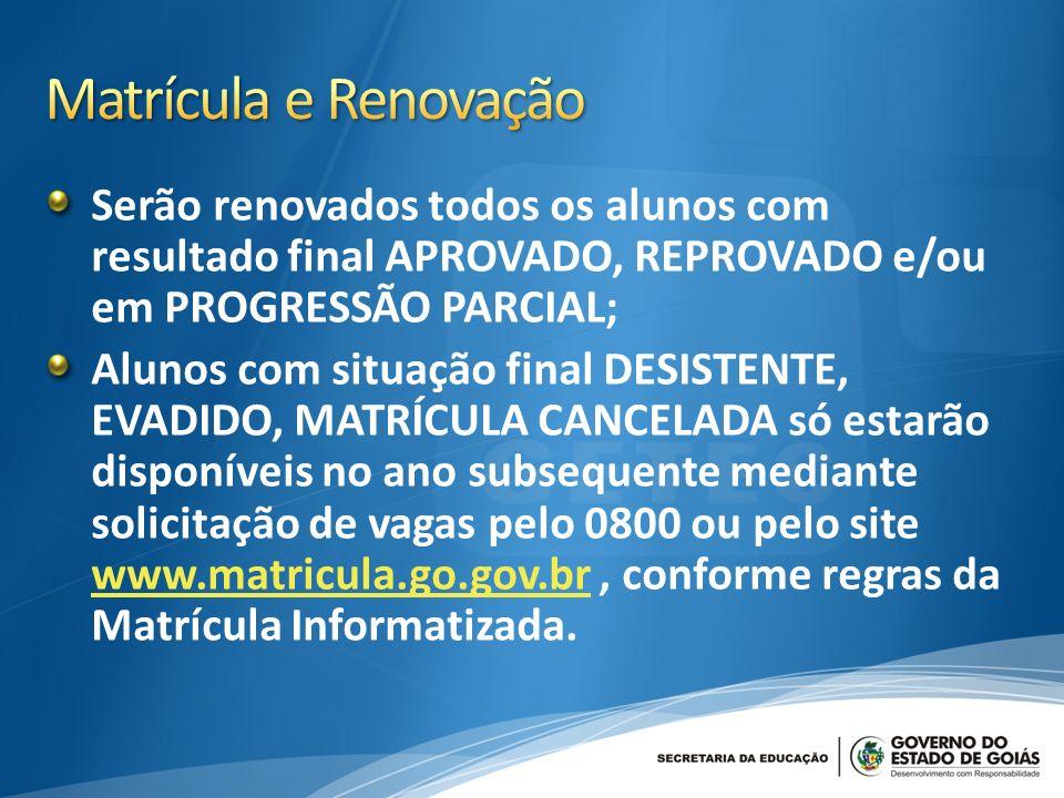 Matrícula e Renovação Serão renovados todos os alunos com resultado final APROVADO, REPROVADO e/ou em PROGRESSÃO PARCIAL;