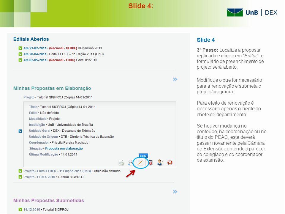 Slide 4: Slide 4 3º Passo: Localize a proposta replicada e clique em Editar , o formulário de preenchimento de projeto será aberto;