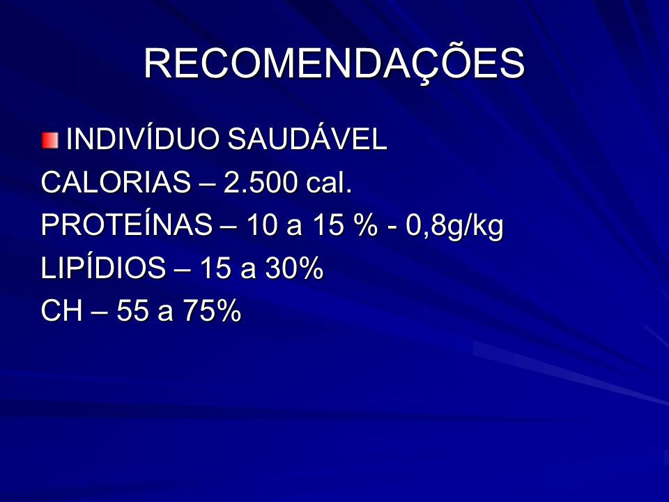 RECOMENDAÇÕES INDIVÍDUO SAUDÁVEL CALORIAS – 2.500 cal.