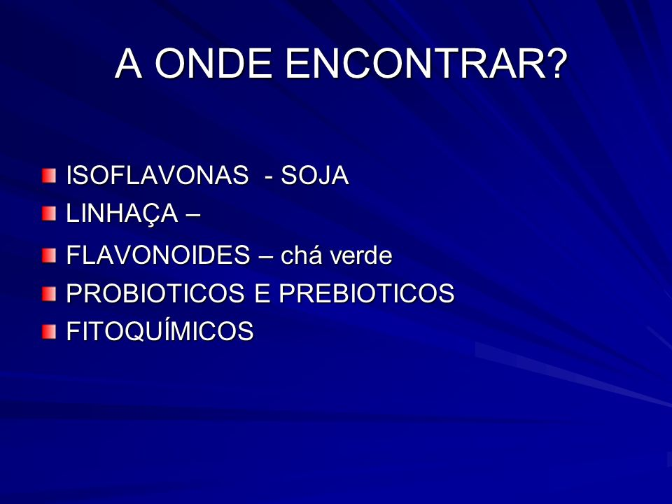 A ONDE ENCONTRAR ISOFLAVONAS - SOJA LINHAÇA – FLAVONOIDES – chá verde