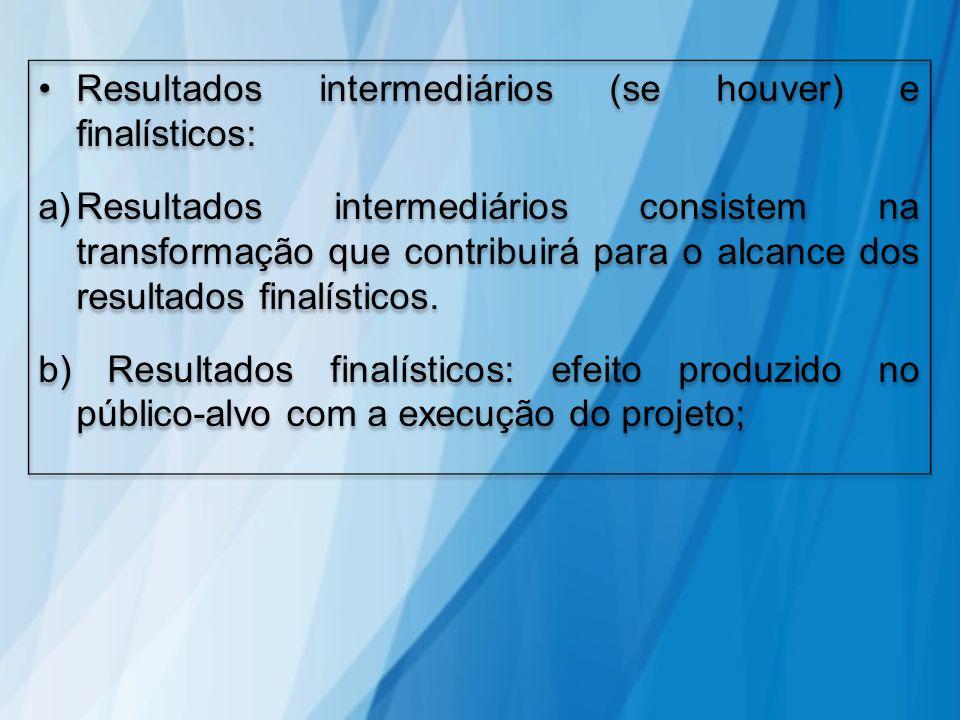 Resultados intermediários (se houver) e finalísticos: