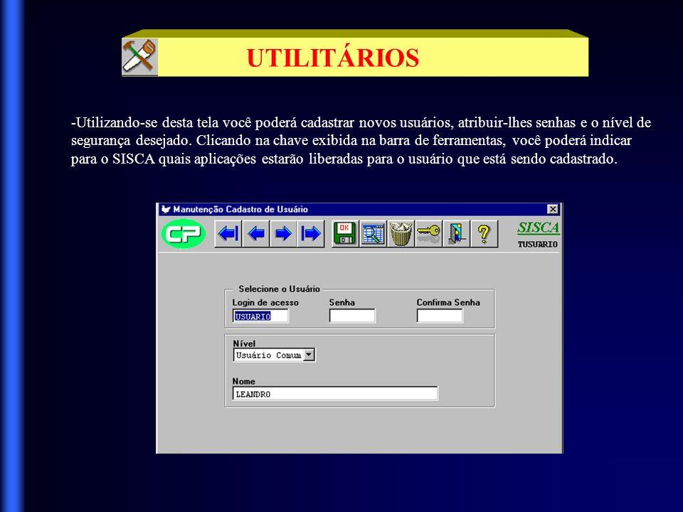 UTILITÁRIOS -Utilizando-se desta tela você poderá cadastrar novos usuários, atribuir-lhes senhas e o nível de.