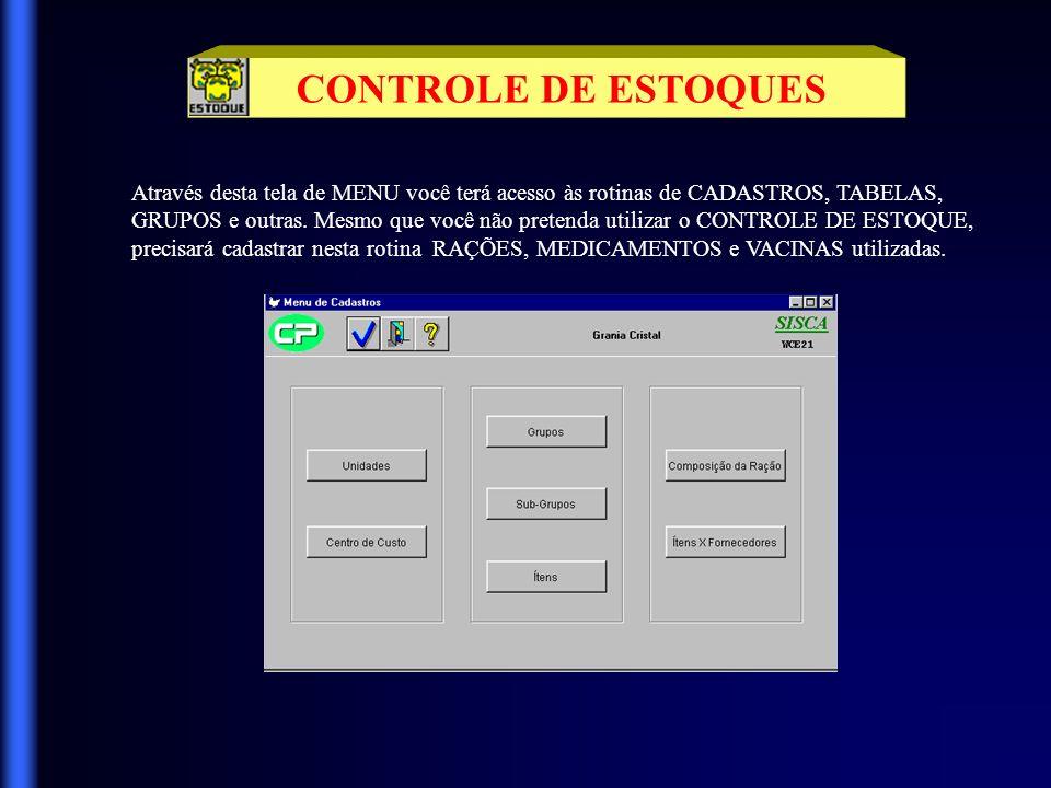 CONTROLE DE ESTOQUES Através desta tela de MENU você terá acesso às rotinas de CADASTROS, TABELAS,