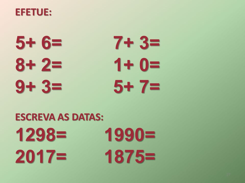 5+ 6= 7+ 3= 8+ 2= 1+ 0= 9+ 3= 5+ 7= 1298= 1990= 2017= 1875= EFETUE:
