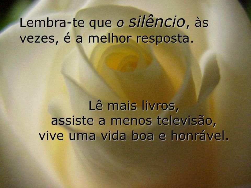 Lembra-te que o silêncio, às vezes, é a melhor resposta.