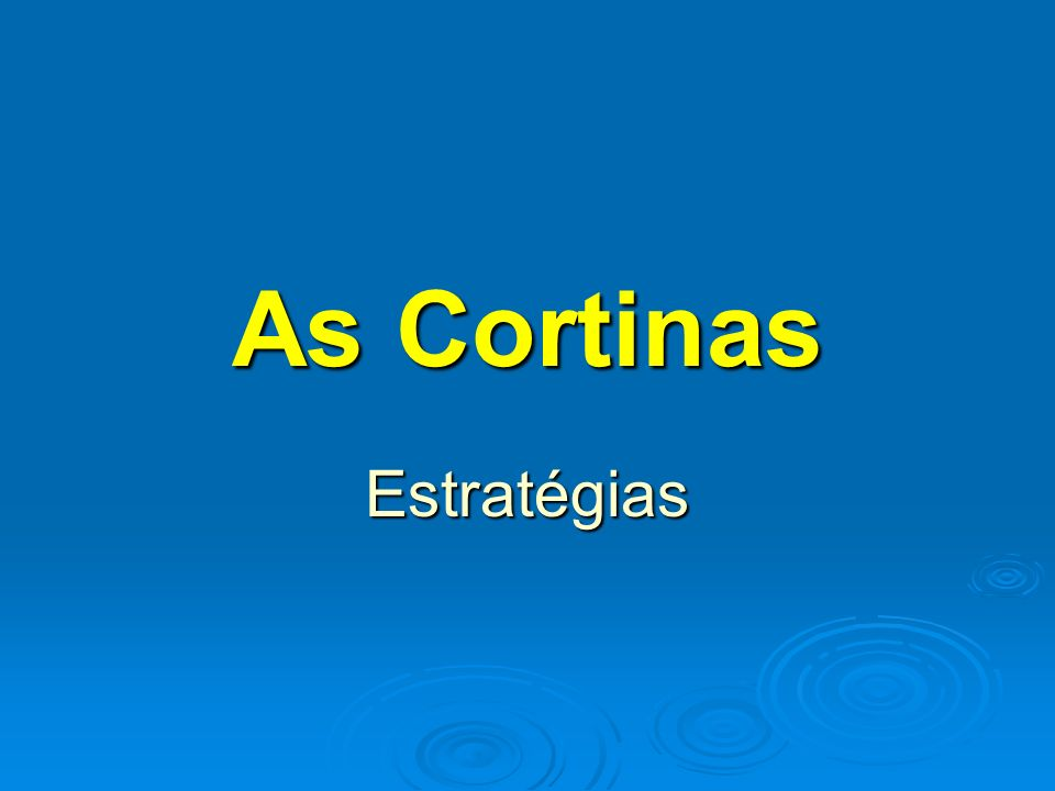 As Cortinas Estratégias