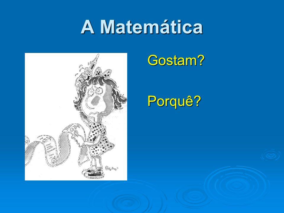A Matemática Gostam Porquê