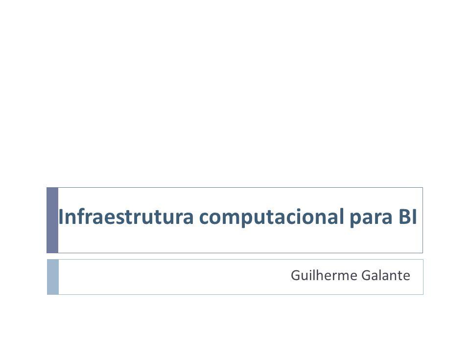 Infraestrutura computacional para BI