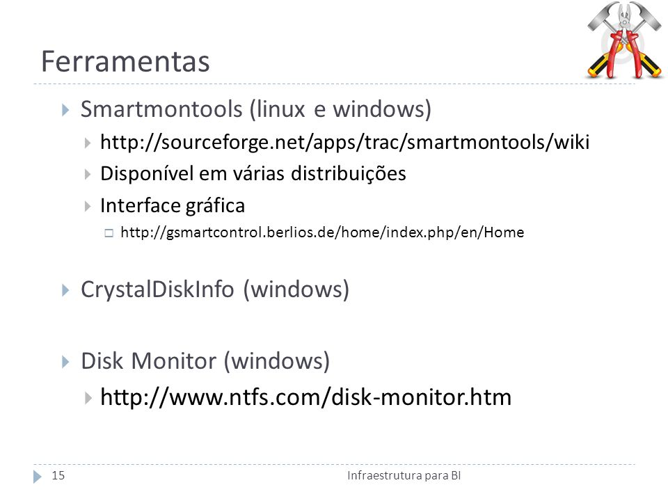 Ferramentas Smartmontools (linux e windows) CrystalDiskInfo (windows)