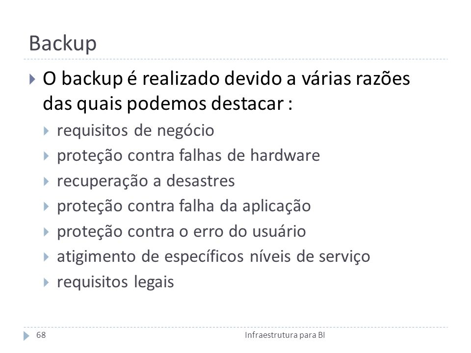 Backup O backup é realizado devido a várias razões das quais podemos destacar : requisitos de negócio.