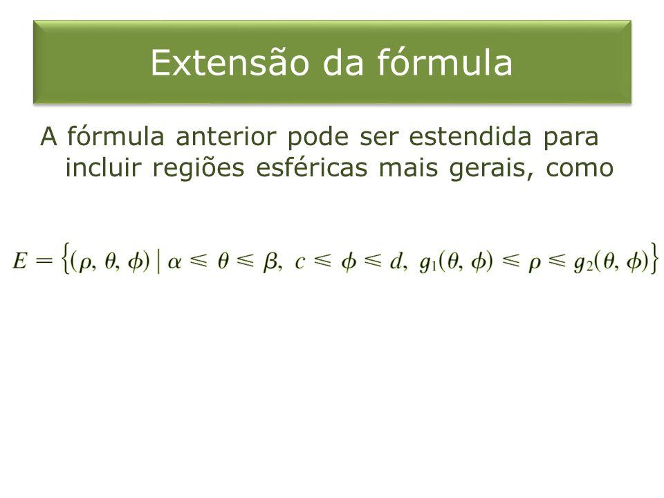 Extensão da fórmula A fórmula anterior pode ser estendida para incluir regiões esféricas mais gerais, como.