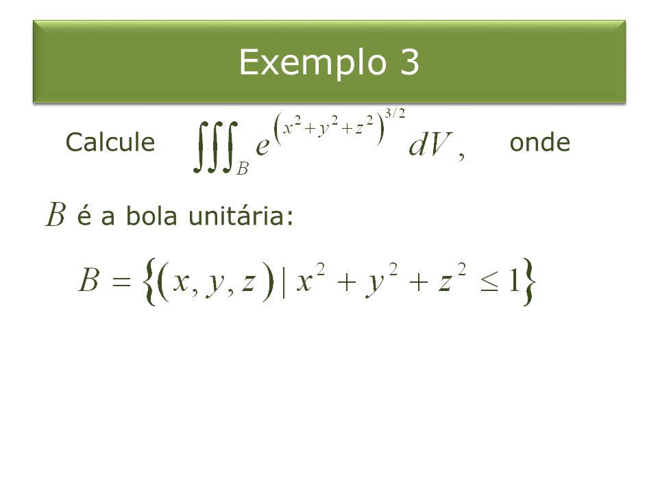 Exemplo 3 Calcule onde é a bola unitária: