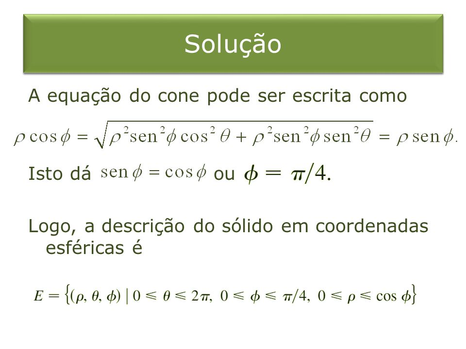 Solução A equação do cone pode ser escrita como Isto dá ou