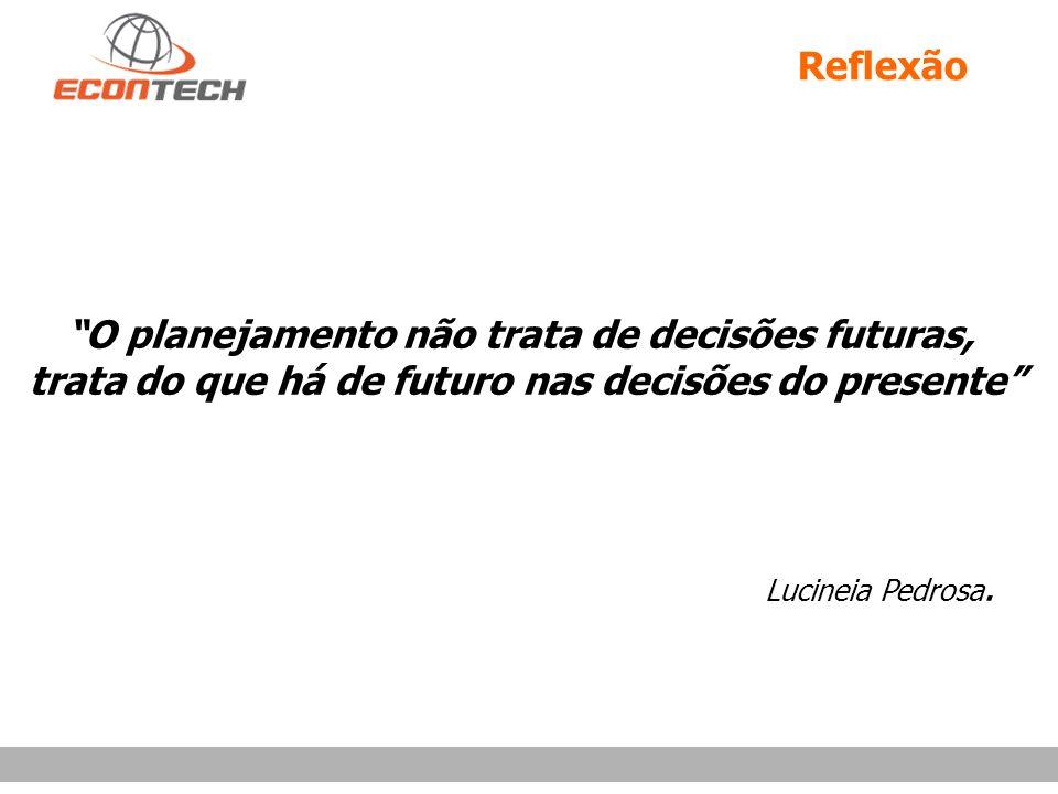 Reflexão O planejamento não trata de decisões futuras, trata do que há de futuro nas decisões do presente