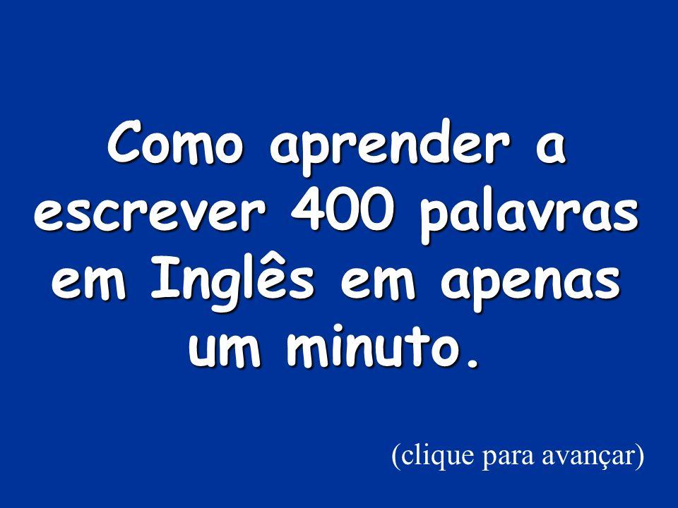 Como aprender a escrever 400 palavras em Inglês em apenas um minuto.
