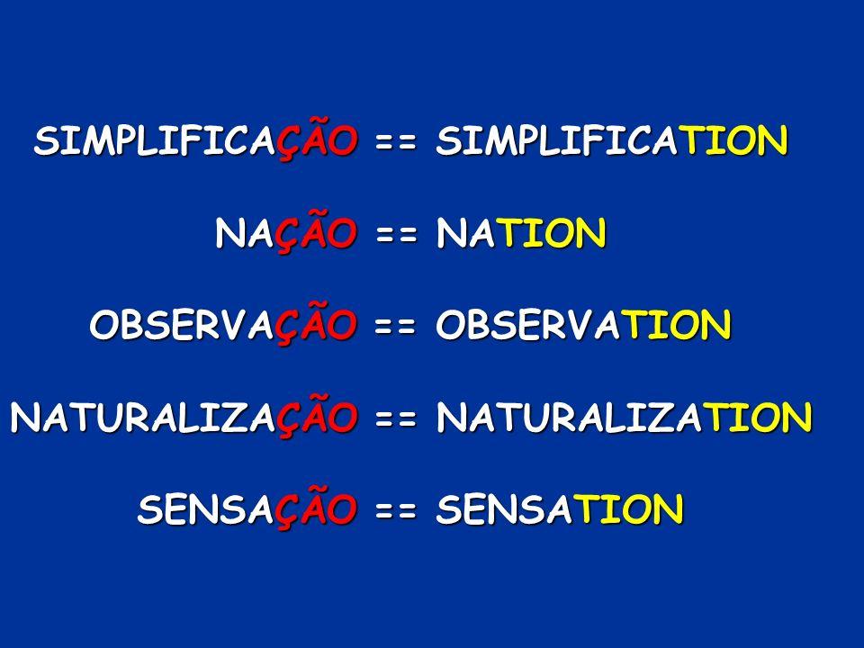SIMPLIFICAÇÃO == SIMPLIFICATION NAÇÃO == NATION OBSERVAÇÃO == OBSERVATION NATURALIZAÇÃO == NATURALIZATION SENSAÇÃO == SENSATION