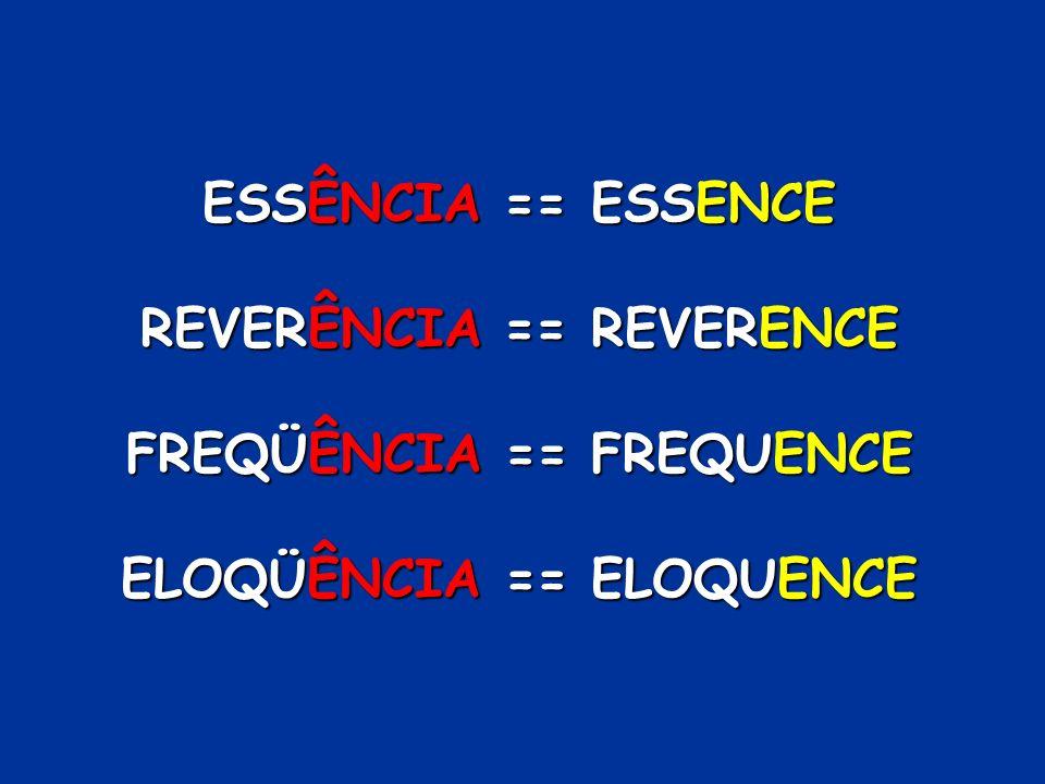 ESSÊNCIA == ESSENCE REVERÊNCIA == REVERENCE FREQÜÊNCIA == FREQUENCE ELOQÜÊNCIA == ELOQUENCE