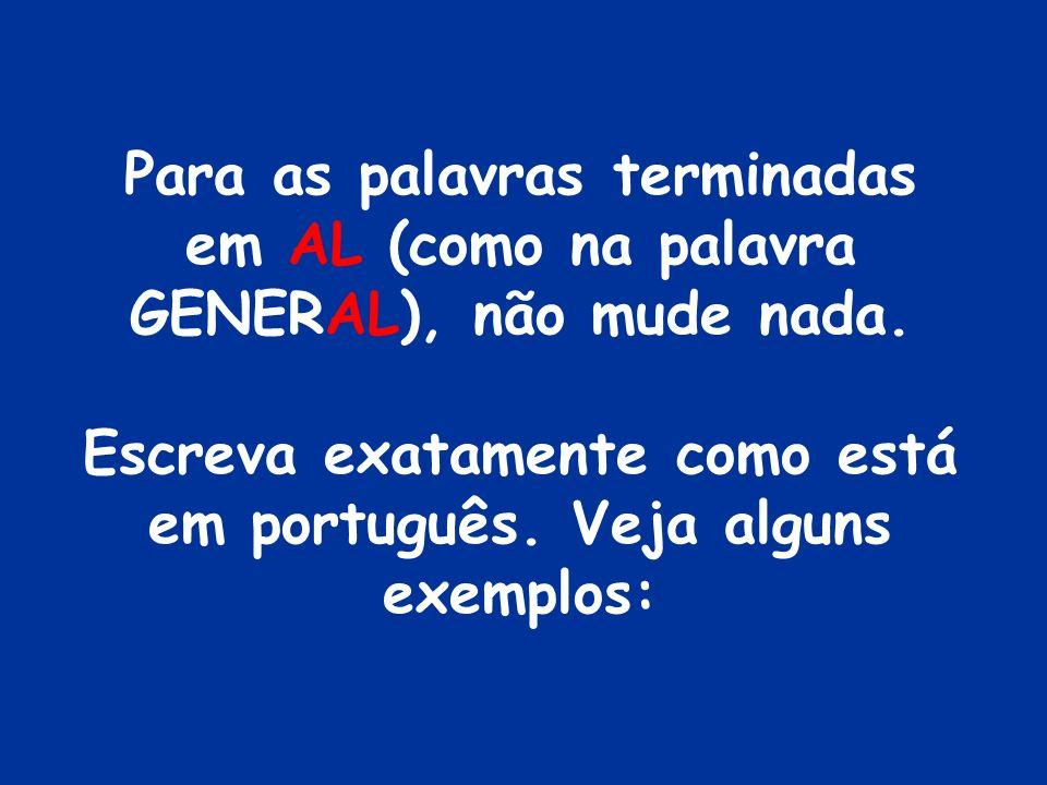 Escreva exatamente como está em português. Veja alguns exemplos: