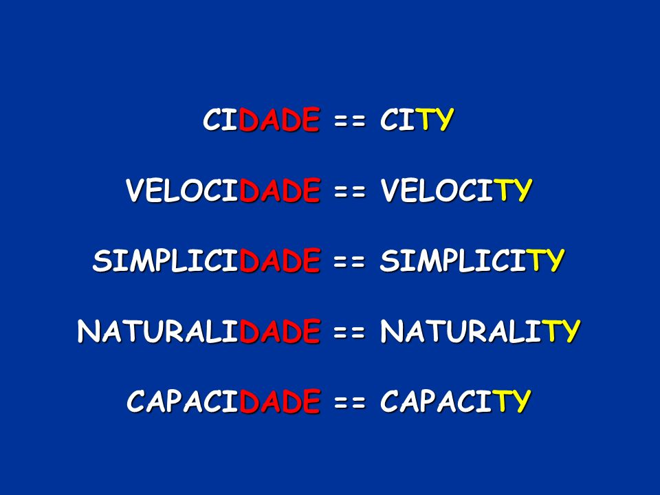 CIDADE == CITY VELOCIDADE == VELOCITY SIMPLICIDADE == SIMPLICITY NATURALIDADE == NATURALITY CAPACIDADE == CAPACITY