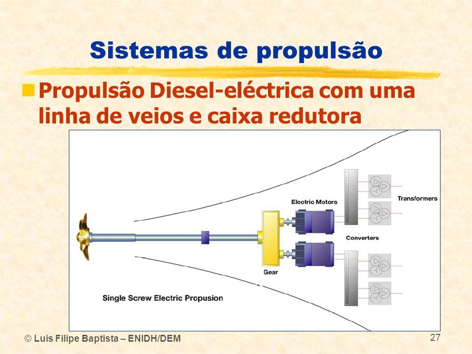Sistemas de propulsão Propulsão Diesel-eléctrica com uma linha de veios e caixa redutora.