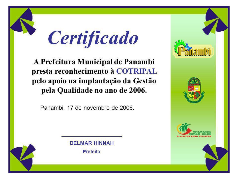 Certificado A Prefeitura Municipal de Panambi presta reconhecimento à COTRIPAL pelo apoio na implantação da Gestão pela Qualidade no ano de 2006.