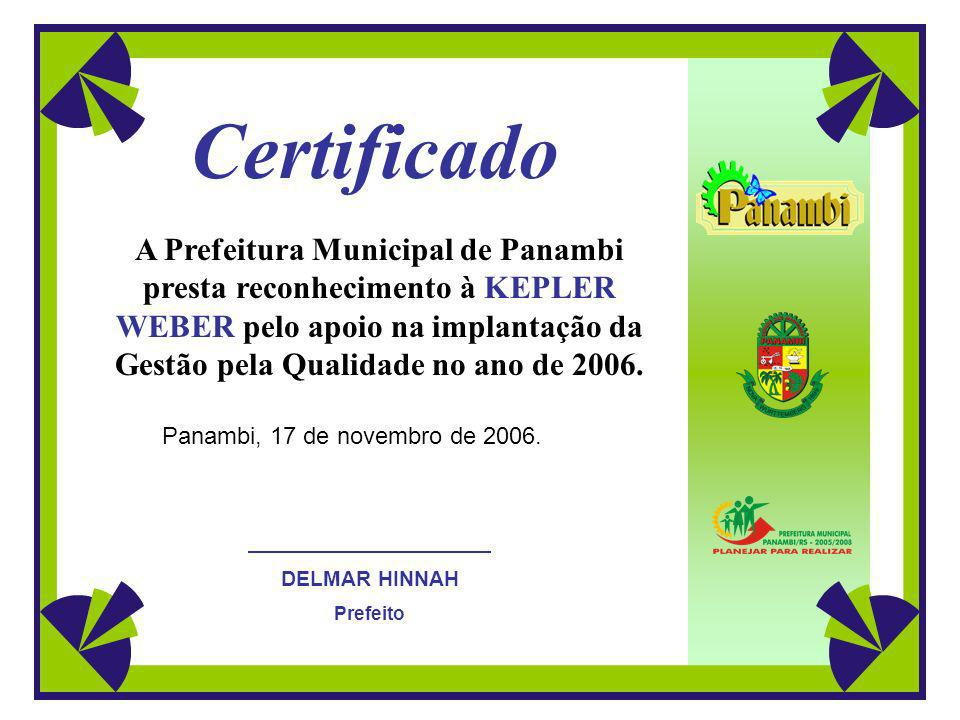 Certificado A Prefeitura Municipal de Panambi presta reconhecimento à KEPLER WEBER pelo apoio na implantação da Gestão pela Qualidade no ano de 2006.