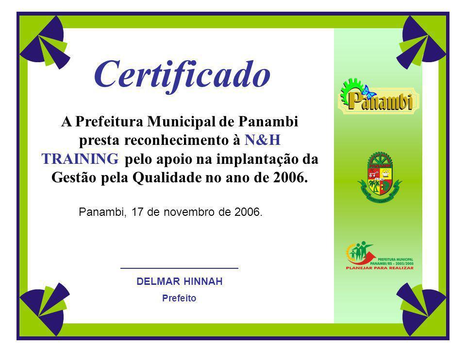Certificado A Prefeitura Municipal de Panambi presta reconhecimento à N&H TRAINING pelo apoio na implantação da Gestão pela Qualidade no ano de 2006.