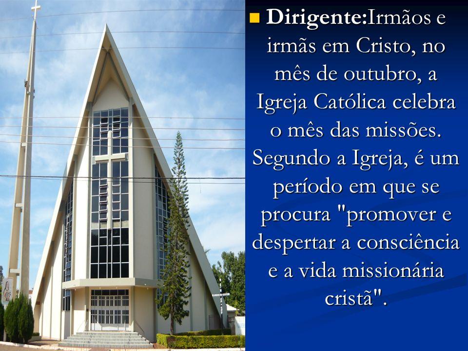 Dirigente:Irmãos e irmãs em Cristo, no mês de outubro, a Igreja Católica celebra o mês das missões.