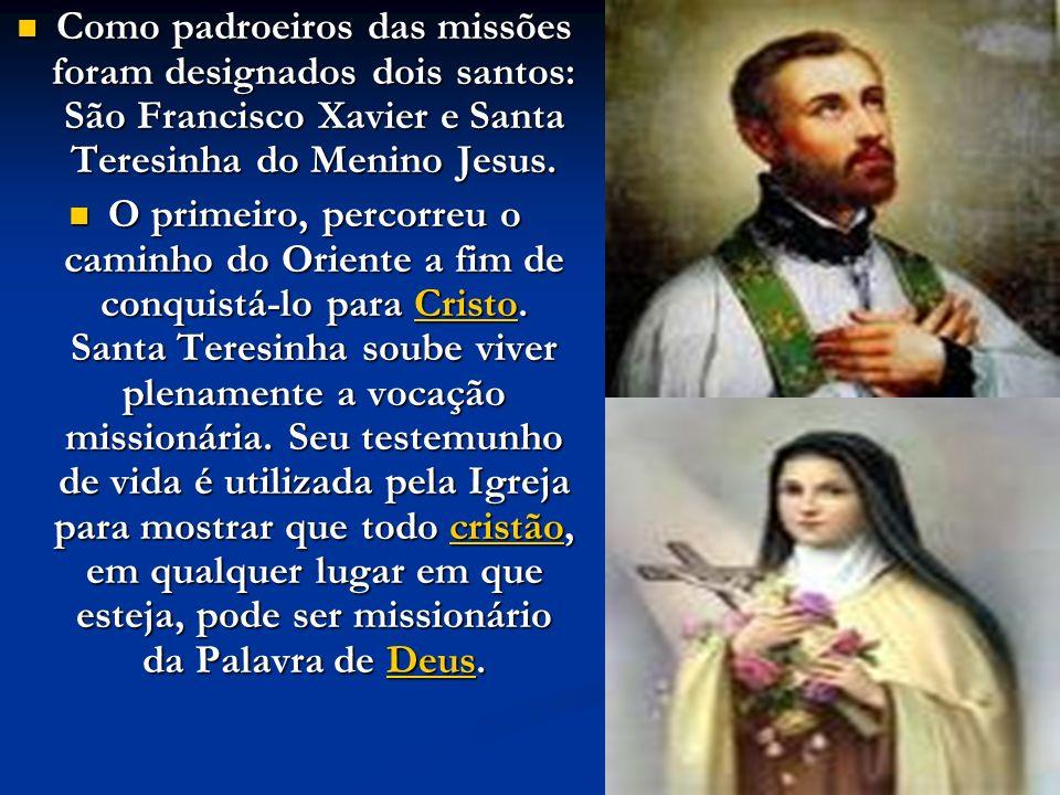Como padroeiros das missões foram designados dois santos: São Francisco Xavier e Santa Teresinha do Menino Jesus.