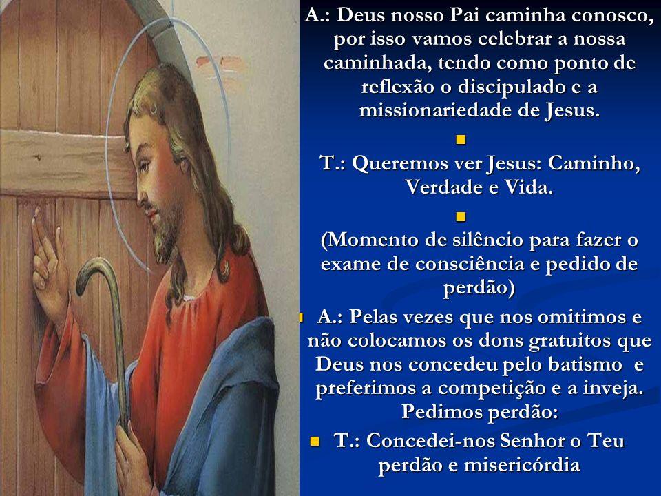 T.: Queremos ver Jesus: Caminho, Verdade e Vida.