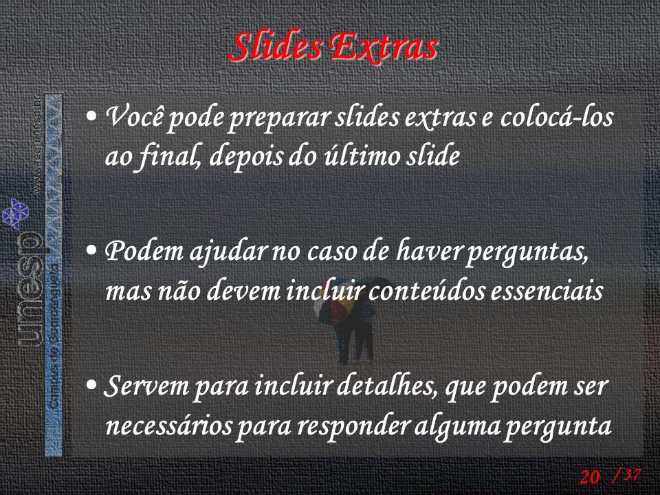 Slides Extras Você pode preparar slides extras e colocá-los ao final, depois do último slide.