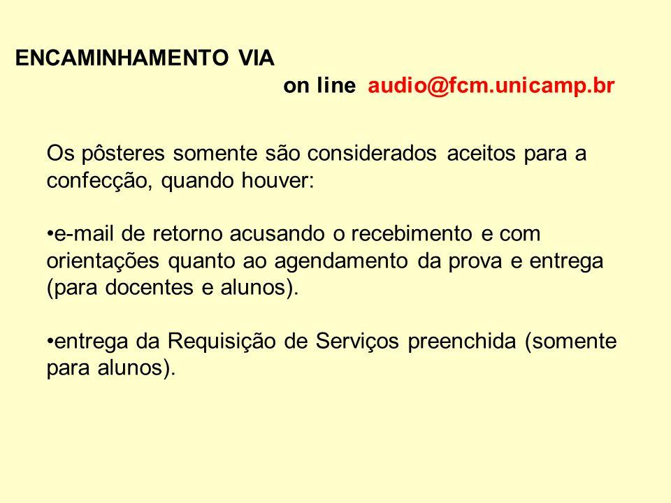 ENCAMINHAMENTO VIA on line audio@fcm.unicamp.br. Os pôsteres somente são considerados aceitos para a confecção, quando houver: