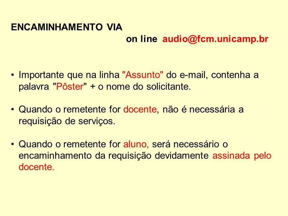 ENCAMINHAMENTO VIA on line audio@fcm.unicamp.br. Importante que na linha Assunto do e-mail, contenha a palavra Pôster + o nome do solicitante.