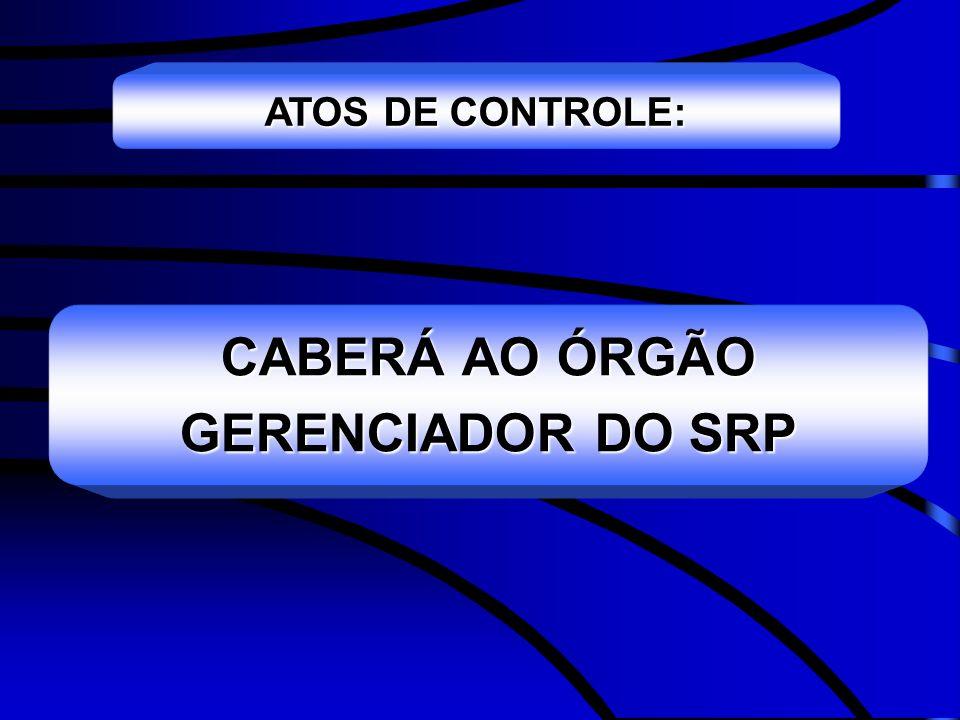 CABERÁ AO ÓRGÃO GERENCIADOR DO SRP