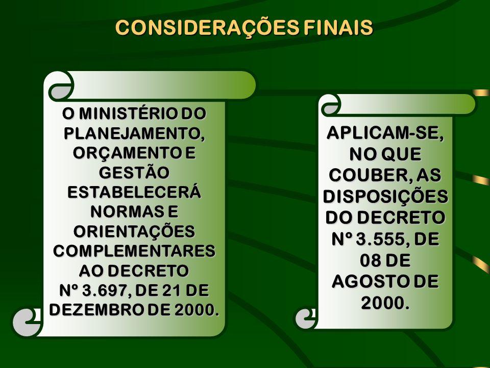 CONSIDERAÇÕES FINAIS O MINISTÉRIO DO PLANEJAMENTO, ORÇAMENTO E GESTÃO ESTABELECERÁ NORMAS E ORIENTAÇÕES COMPLEMENTARES AO DECRETO.