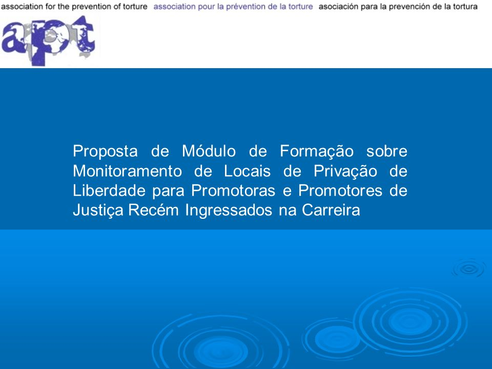 Proposta de Módulo de Formação sobre Monitoramento de Locais de Privação de Liberdade para Promotoras e Promotores de Justiça Recém Ingressados na Carreira