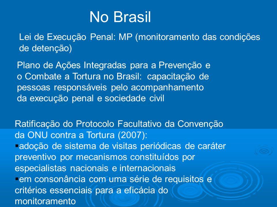 No Brasil Lei de Execução Penal: MP (monitoramento das condições de detenção)