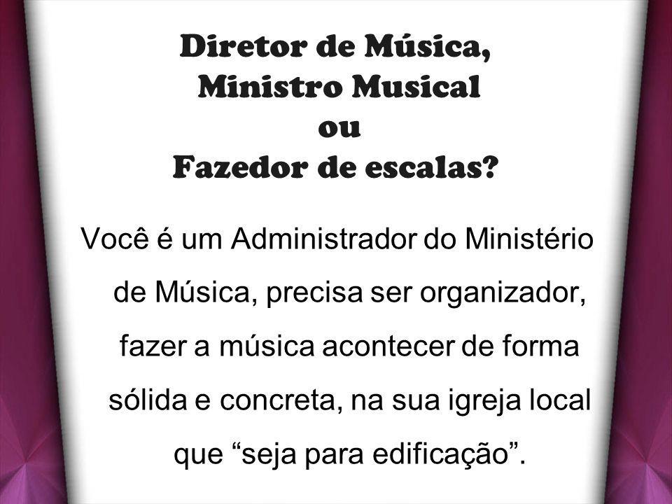 Diretor de Música, Ministro Musical ou Fazedor de escalas