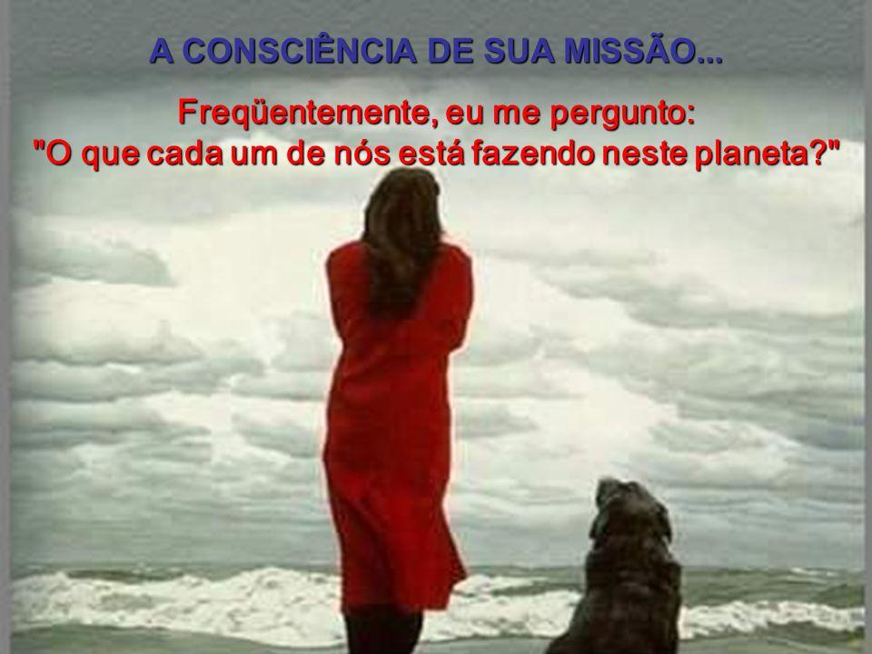 A CONSCIÊNCIA DE SUA MISSÃO...